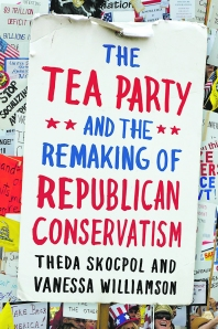The Tea Party and the Remaking of Republican Conservatism.