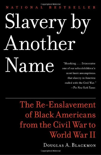 Slavery by Another Name: The Re-Enslavement of Black Americans from the Civil War to World War II by Douglas A. Blackmon. (Photo via Amazon.com)