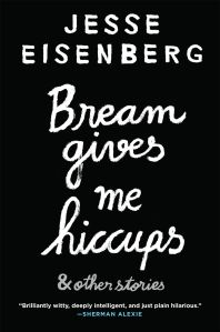 The cover of Jesse Eisenberg's Bream gives me hiccups.