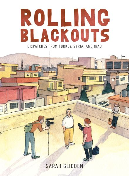 Cover, Rolling Blackouts: Dispatches From Turkey, Syria and Iraq, by Sarah Glidden (2016)