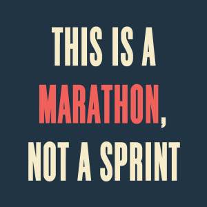 Marathon, not a sprint