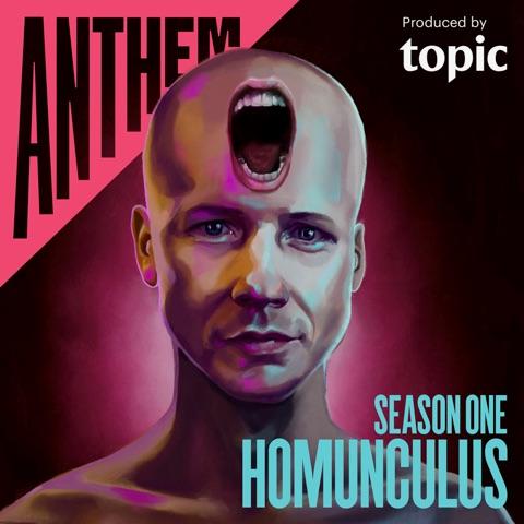 Anthem: Homunculus Podcast