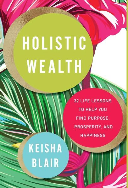 'Holistic Wealth: 32 Life Lessons to Help You Find Purpose, Prosperity, and Happiness' by Keisha Blair.